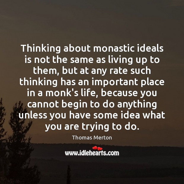 Thinking about monastic ideals is not the same as living up to Thomas Merton Picture Quote
