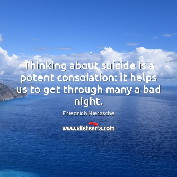 Thinking about suicide is a potent consolation: it helps us to get Image