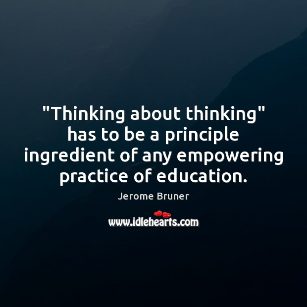 """Image, """"Thinking about thinking"""" has to be a principle ingredient of any empowering"""