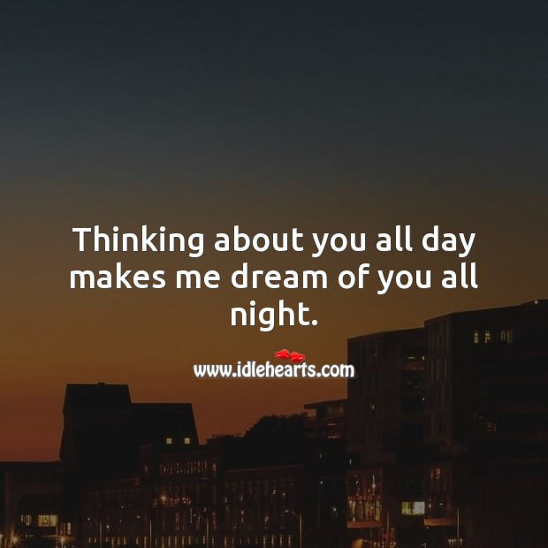Thinking about you all day makes me dream of you all night. Flirty Quotes Image