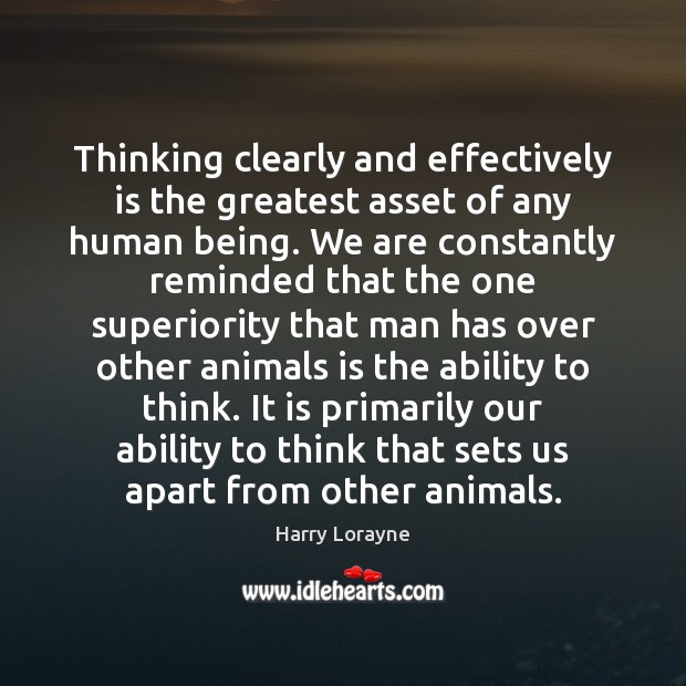 Thinking clearly and effectively is the greatest asset of any human being. Image