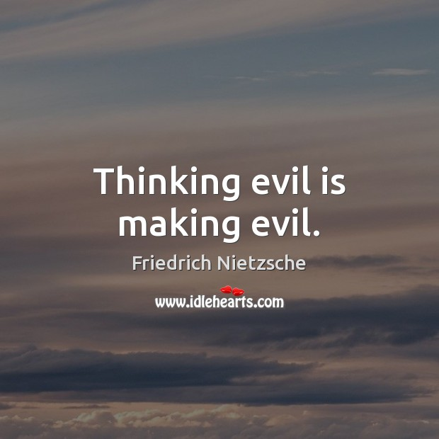 Image, Thinking evil is making evil.
