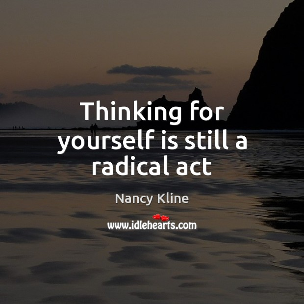 Thinking for yourself is still a radical act Image