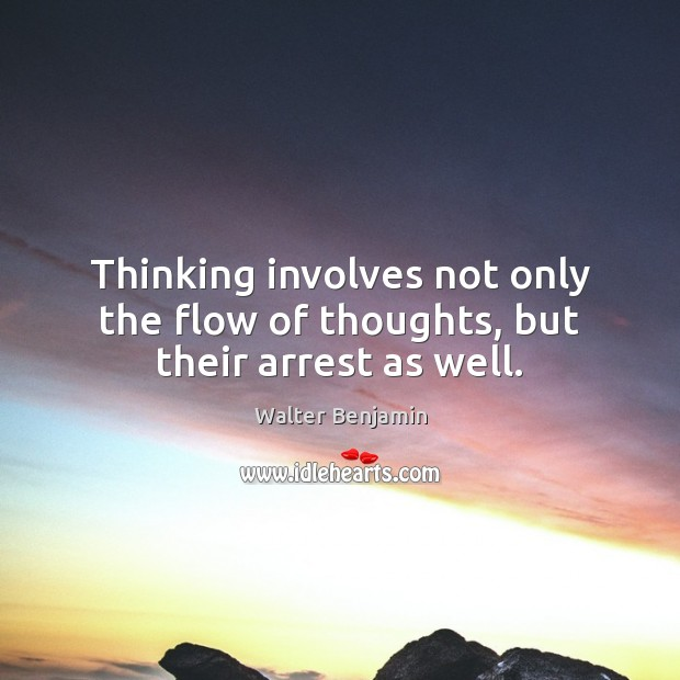 Thinking involves not only the flow of thoughts, but their arrest as well. Image