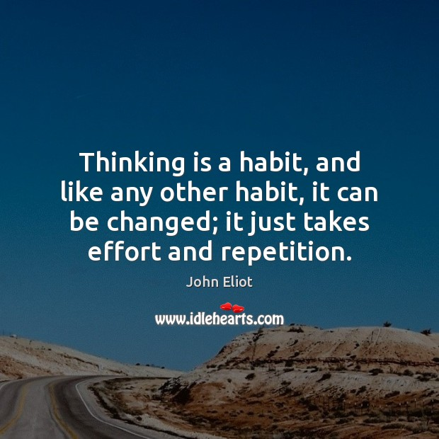 Thinking is a habit, and like any other habit, it can be John Eliot Picture Quote