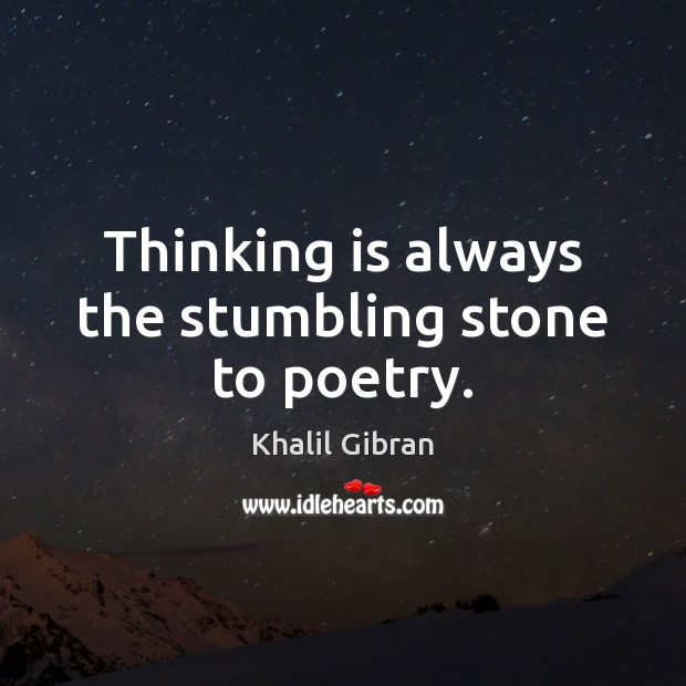 Thinking is always the stumbling stone to poetry. Image