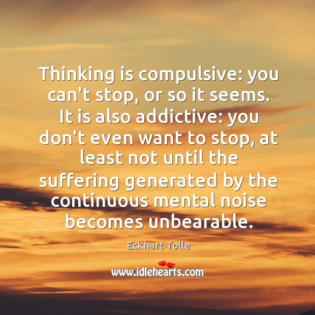 Thinking is compulsive: you can't stop, or so it seems. It is Image