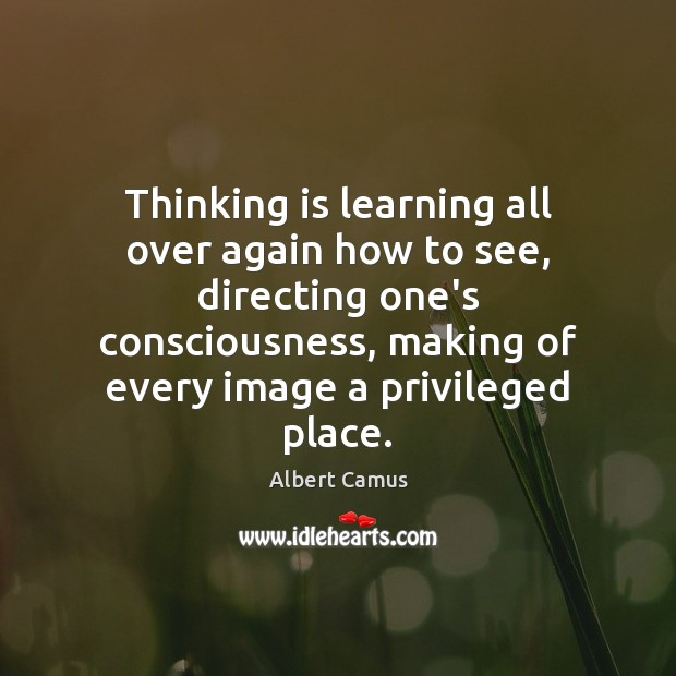 Image, Thinking is learning all over again how to see, directing one's consciousness,