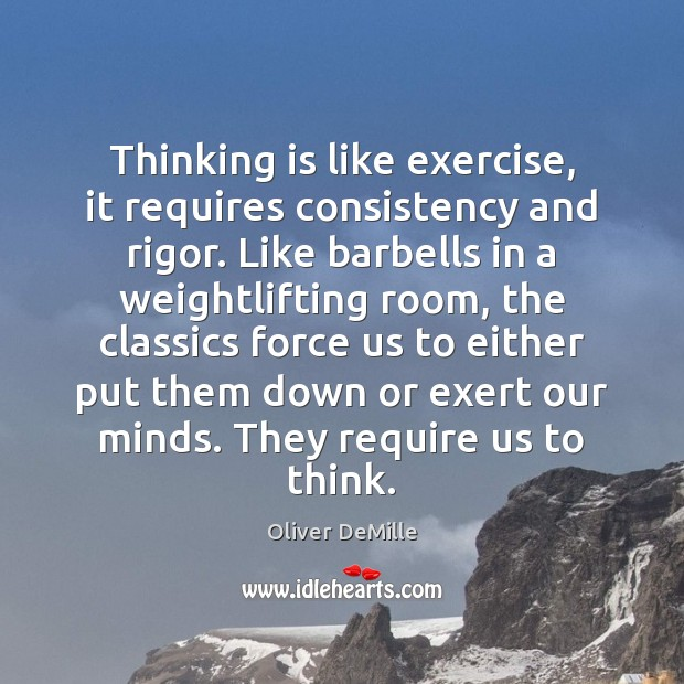 Image, Thinking is like exercise, it requires consistency and rigor. Like barbells in