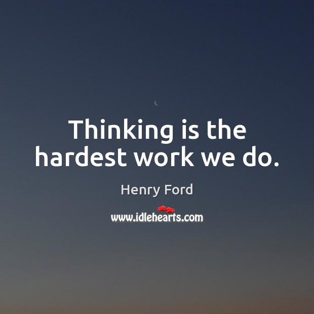 Image, Thinking is the hardest work we do.