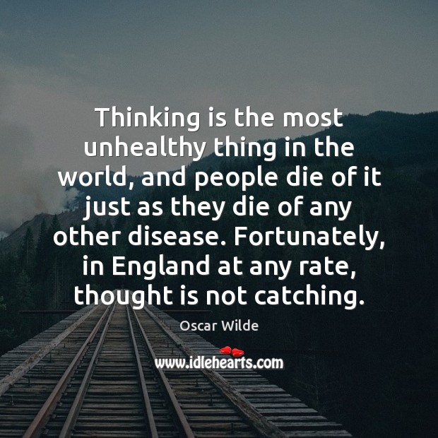 Image, Thinking is the most unhealthy thing in the world, and people die