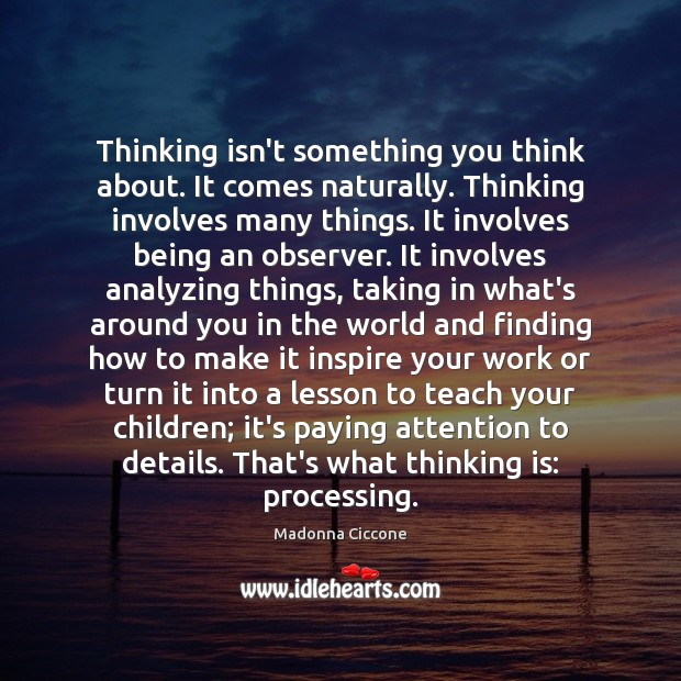 Image, Thinking isn't something you think about. It comes naturally. Thinking involves many