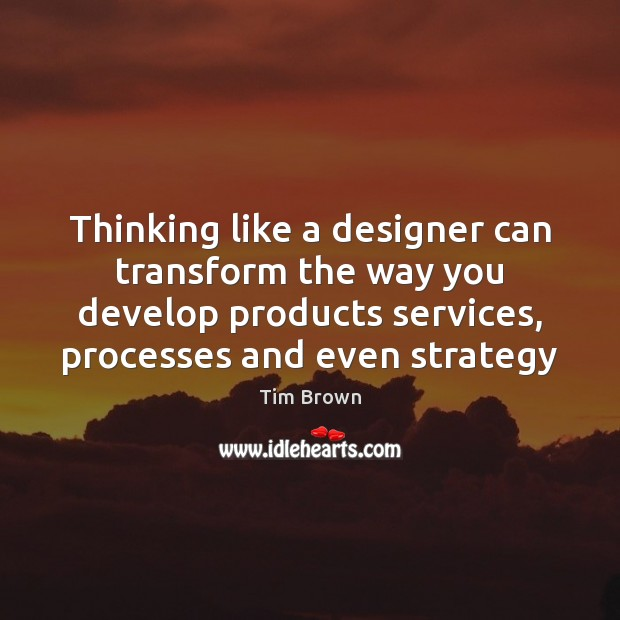 Thinking like a designer can transform the way you develop products services, Image