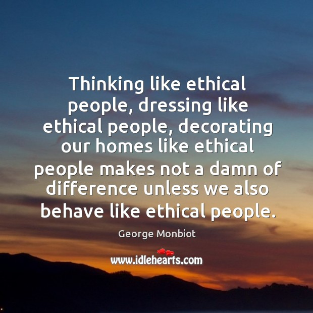 Thinking like ethical people, dressing like ethical people, decorating our homes like Image