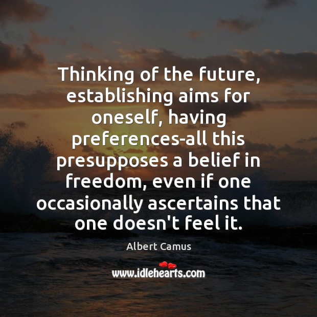 Image, Thinking of the future, establishing aims for oneself, having preferences-all this presupposes