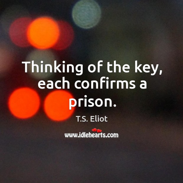 Thinking of the key, each confirms a prison. Image