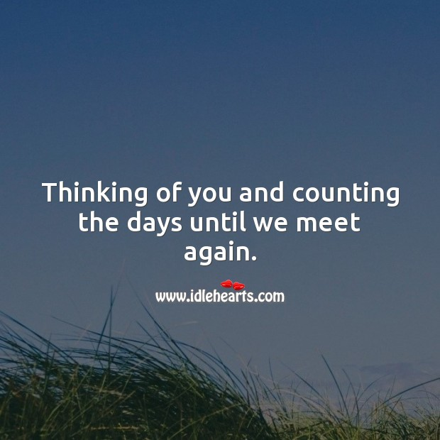Thinking of you and counting the days until we meet again. Thinking of You Quotes Image