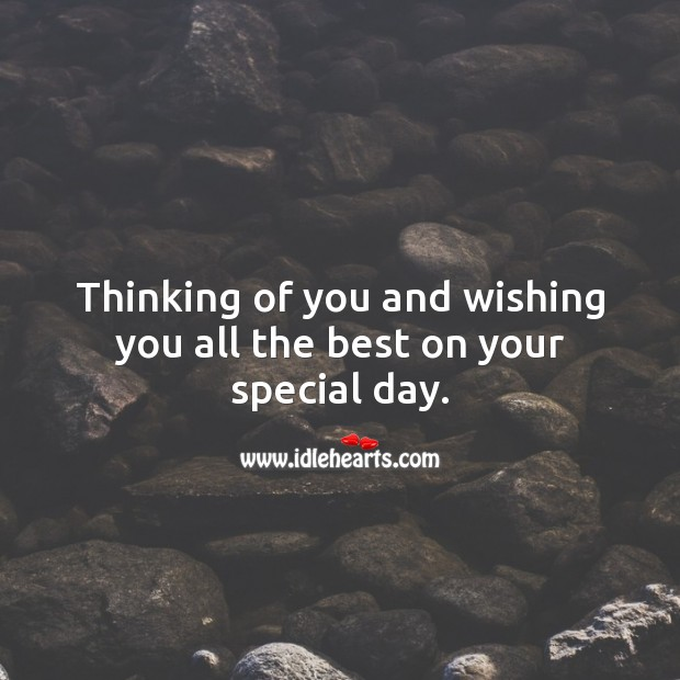 Thinking of you and wishing you all the best on your special day. Thinking of You Quotes Image