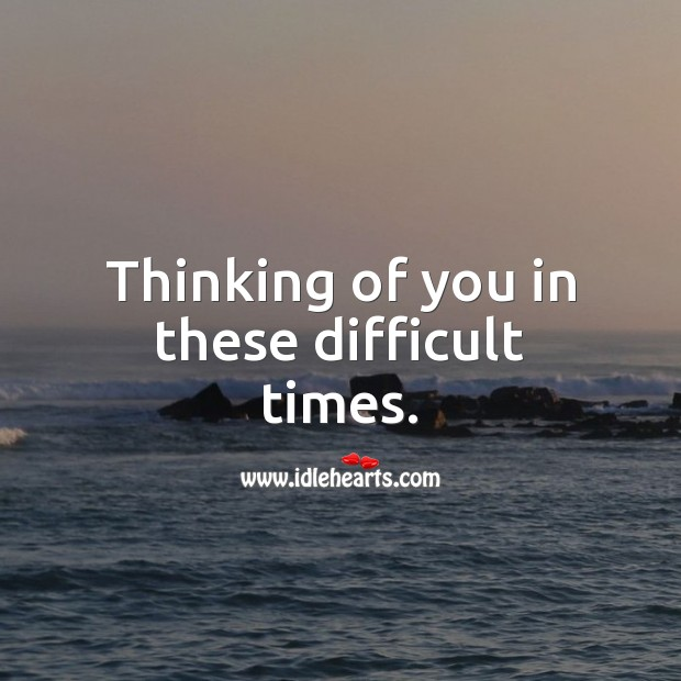 Thinking of you in these difficult times. Thinking of You Quotes Image