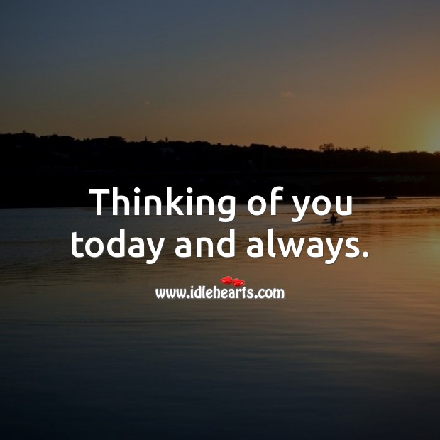 Thinking of you today and always. Thinking of You Quotes Image