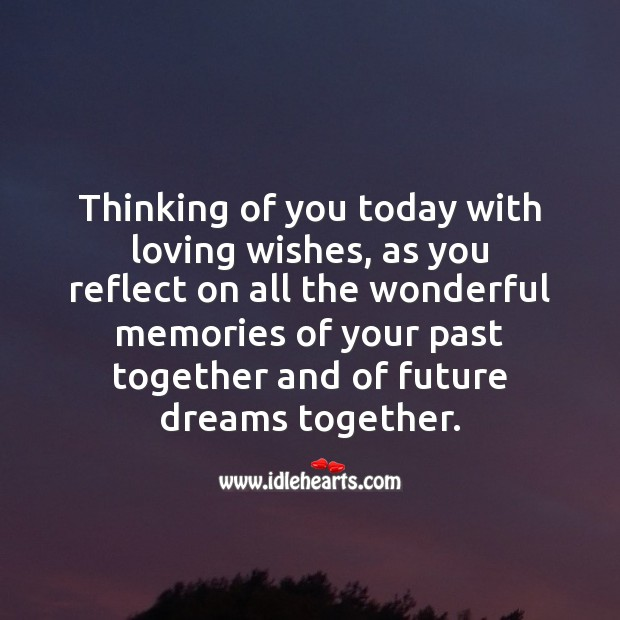 Thinking of you today with loving wishes, as you reflect on all the wonderful memories Thinking of You Quotes Image