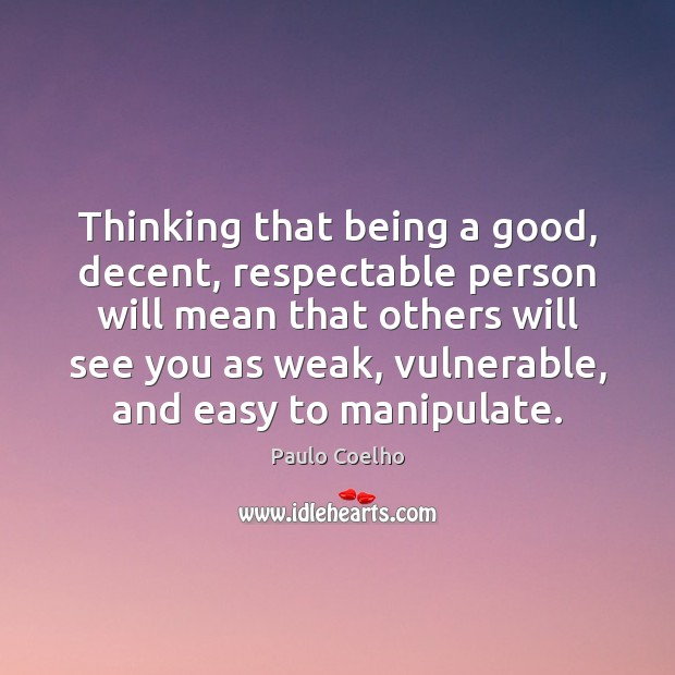 Image, Thinking that being a good, decent, respectable person will mean that others