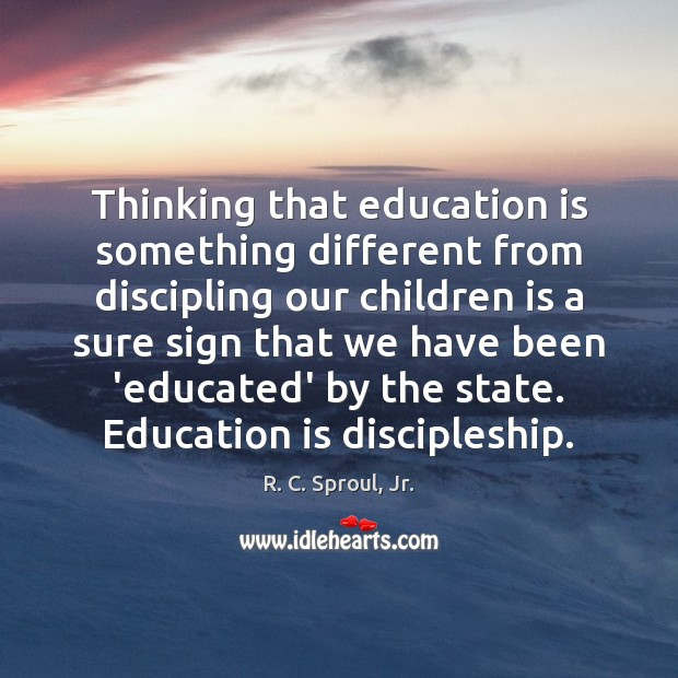 Thinking that education is something different from discipling our children is a Image