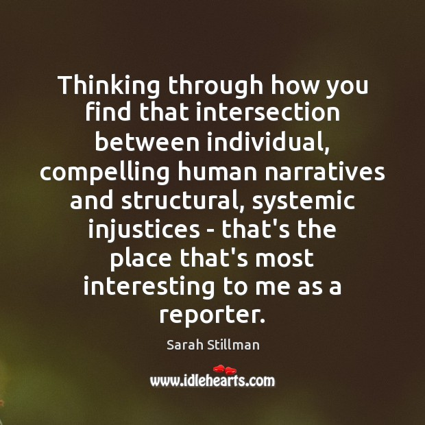 Thinking through how you find that intersection between individual, compelling human narratives Sarah Stillman Picture Quote