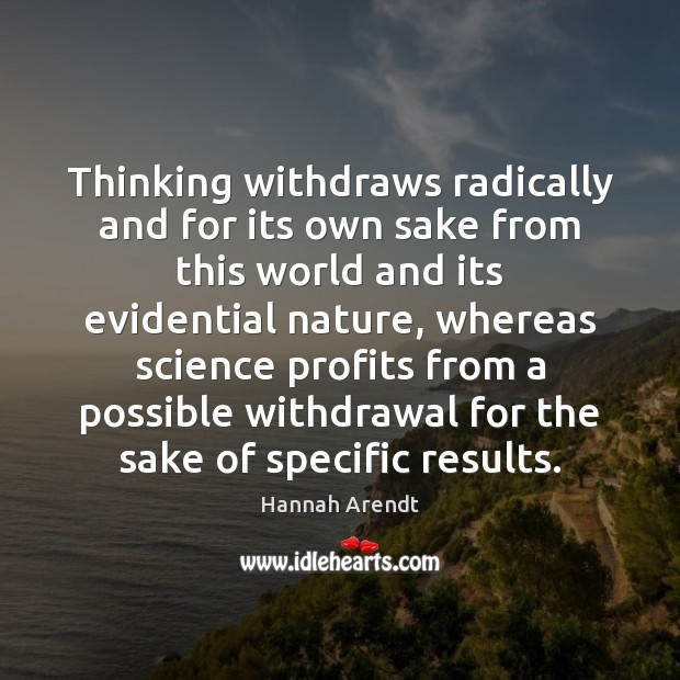 Thinking withdraws radically and for its own sake from this world and Image
