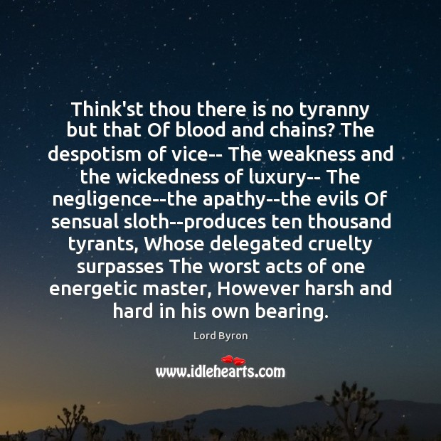 Think'st thou there is no tyranny but that Of blood and chains? Image