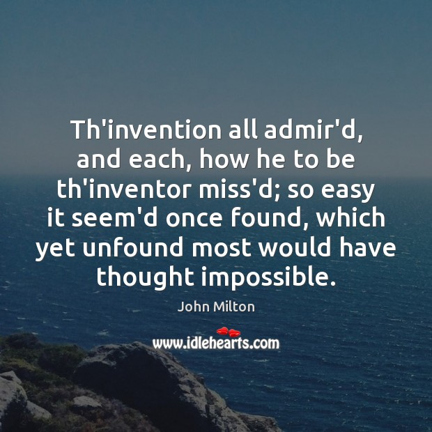 Th'invention all admir'd, and each, how he to be th'inventor miss'd; so Image