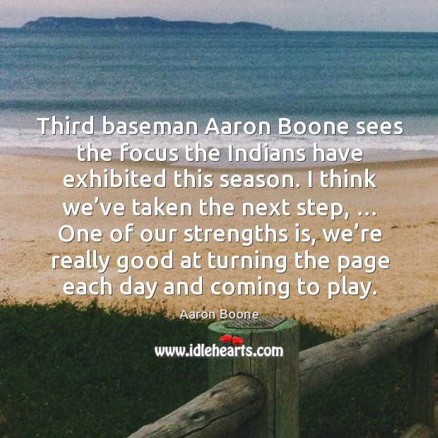 Third baseman aaron boone sees the focus the indians have exhibited this season. Aaron Boone Picture Quote