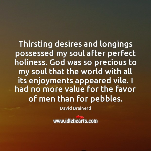 Thirsting desires and longings possessed my soul after perfect holiness. God was Image