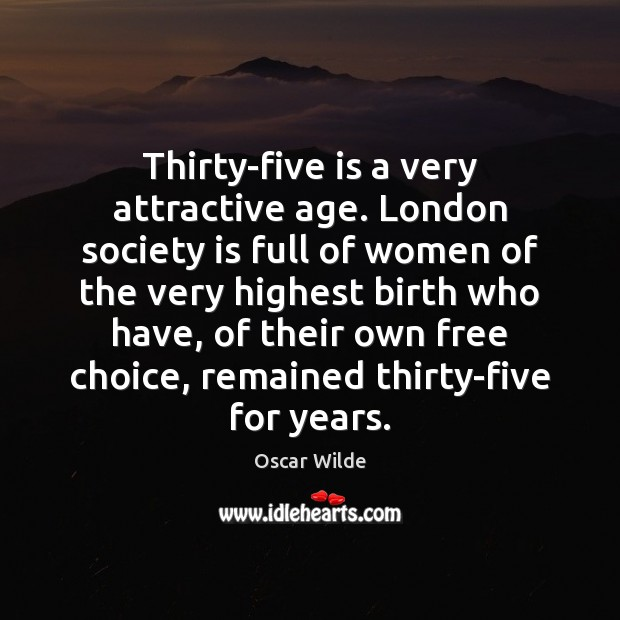 Thirty-five is a very attractive age. London society is full of women Image