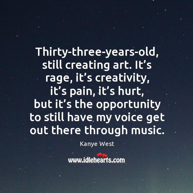 Thirty-three-years-old, still creating art. It's rage, it's creativity Image