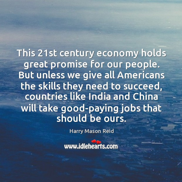 This 21st century economy holds great promise for our people. Image