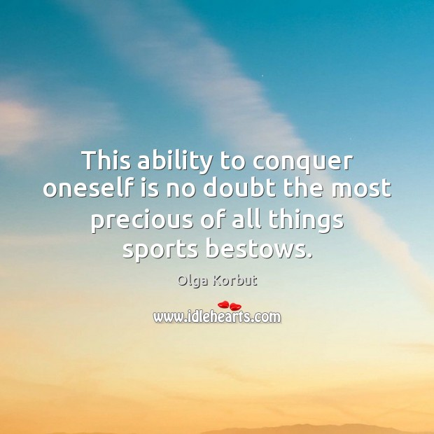 This ability to conquer oneself is no doubt the most precious of Image