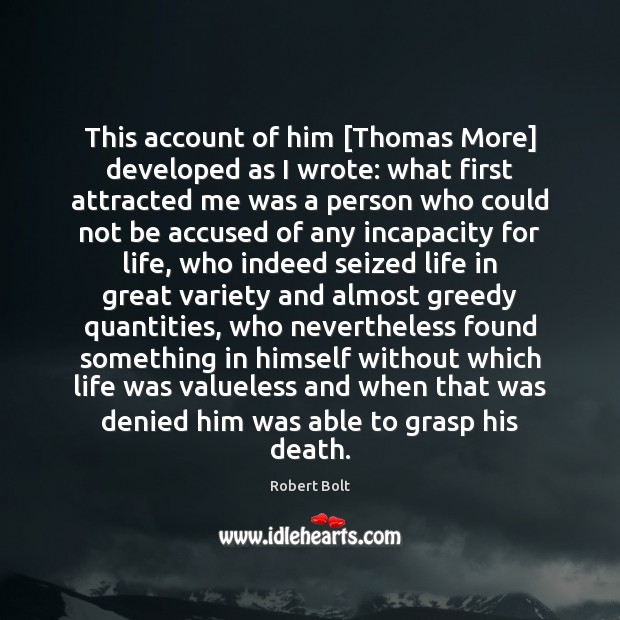 Image, This account of him [Thomas More] developed as I wrote: what first