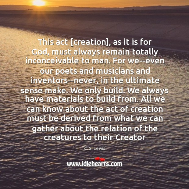 This act [creation], as it is for God, must always remain totally Image