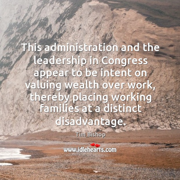 This administration and the leadership in congress appear to be intent on valuing wealth Image