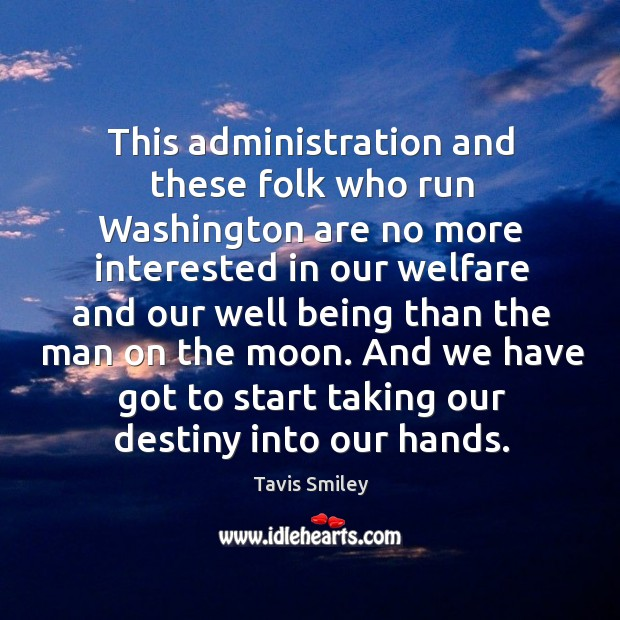 Image, This administration and these folk who run washington are no more interested in our