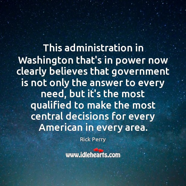 Image, This administration in Washington that's in power now clearly believes that government