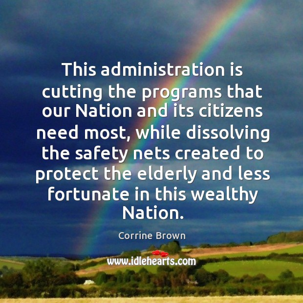 This administration is cutting the programs that our nation and its citizens need most Image