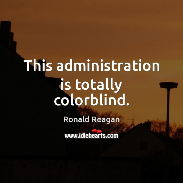 Image, This administration is totally colorblind.
