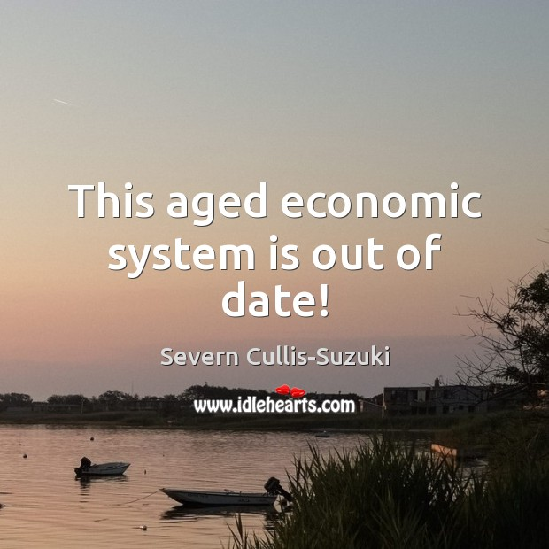 Image, This aged economic system is out of date!
