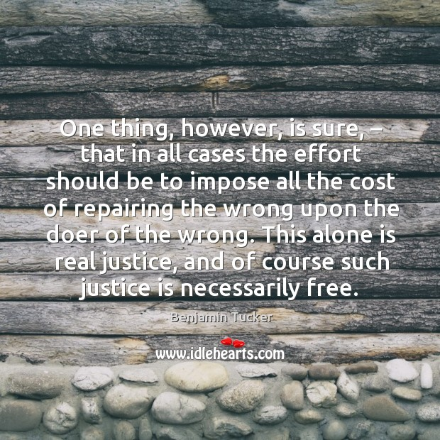 This alone is real justice, and of course such justice is necessarily free. Benjamin Tucker Picture Quote