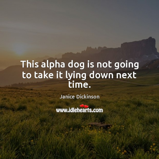 Image, This alpha dog is not going to take it lying down next time.