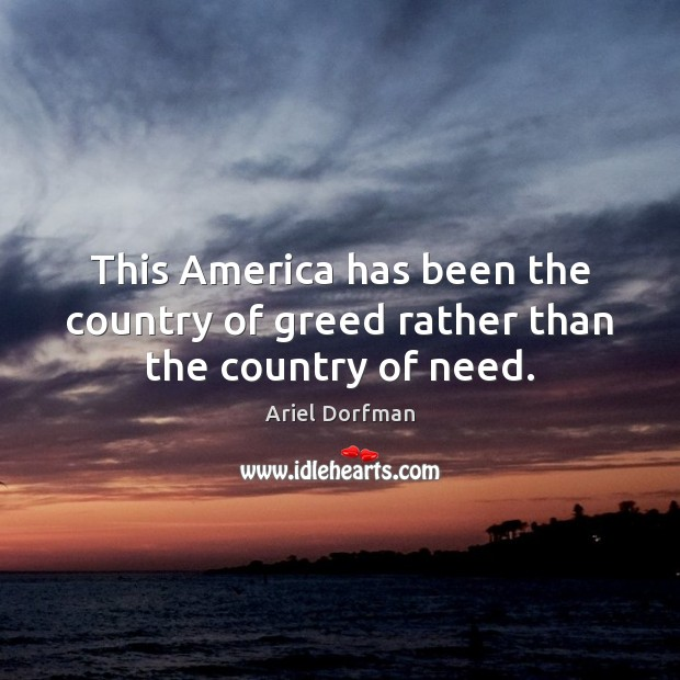 This America has been the country of greed rather than the country of need. Image