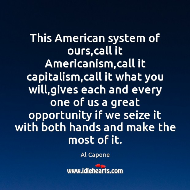 Image, This American system of ours,call it Americanism,call it capitalism,call