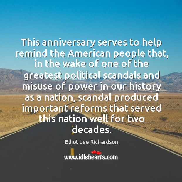 This anniversary serves to help remind the american people that, in the wake of one of the Image